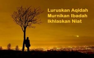 Luruskan Aqidah, Murnikan Ibadah, Ikhlaskan Niat